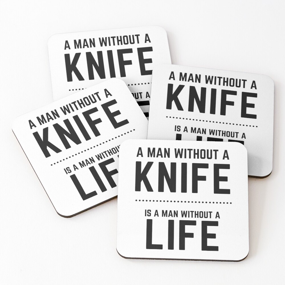A Man Without a Knife is a Man Without a Life