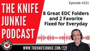 8 Great EDC Folders and 2 Favorite Fixed Blades for Everyday Carry – The Knife Junkie Podcast Episode 221