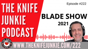 Blade Show 2021 Thoughts, Purchases and Special Interviews — The Knife Junkie Podcast (Episode 222)