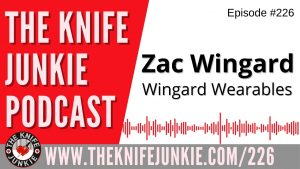 Zac Wingard of Wingard Wearables – The Knife Junkie Podcast Episode 226