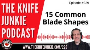 15 Common Blade Shapes – The Knife Junkie Podcast Episode 229