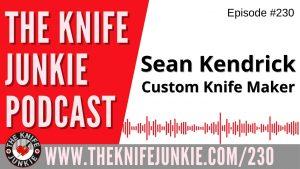 Custom Knife Maker Sean Kendrick – The Knife Junkie Podcast Episode 230