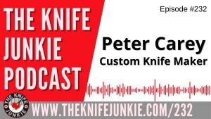 Custom Knife Maker Peter Carey – The Knife Junkie Podcast Episode 232