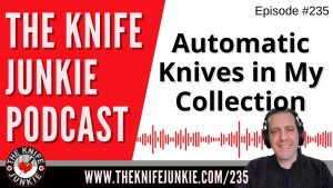 Automatic Knives in My Collection – The Knife Junkie Podcast Episode 235