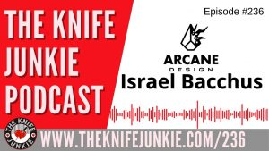 Israel Bacchus, Founder of Arcane Design – The Knife Junkie Podcast Episode 236
