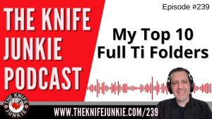 Read more about the article My Top 10 Full Ti Folders – The Knife Junkie Podcast Episode 239