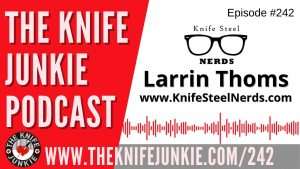 Read more about the article Author, Creator of MagnaCut and Knife Steel Nerds' Larrin Thomas – The Knife Junkie Podcast Episode 242