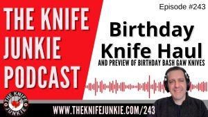 Read more about the article 50th Birthday Knife Haul – Both Gifts and Loaners – The Knife Junkie Podcast Episode 243