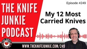 Read more about the article My Top 12 Most Carried Knives – The Knife Junkie Podcast Episode 249
