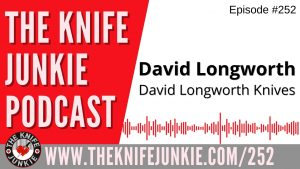 Custom Knife Maker David Longworth of David Longworth Knives - The Knife Junkie Podcast Episode 252