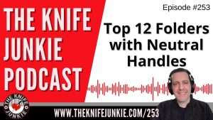 Top 12 Folders with Neutral Handles - The Knife Junkie Podcast Episode 253