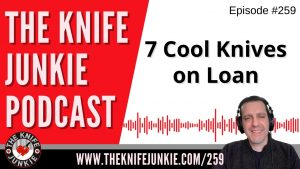 7 Cool Knives on Loan - The Knife Junkie Podcast Episode 259